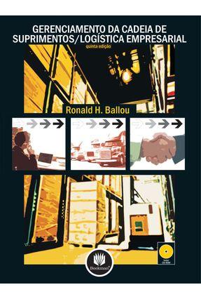 Gerenciamento da Cadeia de Suprimentos/ Logística Empresarial - 5ª Ed. - Ballou,Ronald H. | Tagrny.org