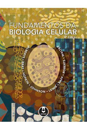 Fundamentos da Biologia Celular - 4ª Ed. 2017 - Albert,Bruce Bray,Dennis Hopkin,Karen | Hoshan.org