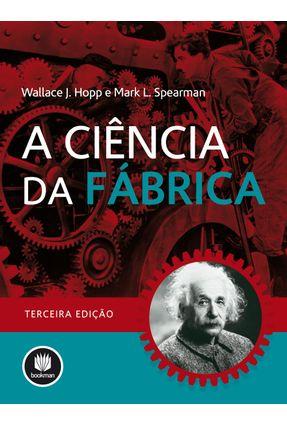 A Ciência da Fábrica - 3ª Ed. 2013 - Hopp,Wallace J. Spearman,Mark L. | Hoshan.org