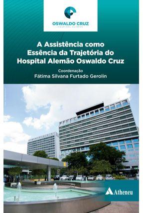 A Assistência Como Essência da Trajetória do Hospital Alemão Oswaldo Cruz - Gerolin,Fátima Silvana Furtado pdf epub