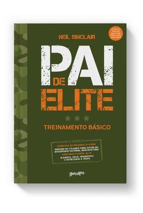 Pai De Elite - Treinamento Básico, Do Nascimento Aos Três Anos De Idade - Sinclair,Neil pdf epub