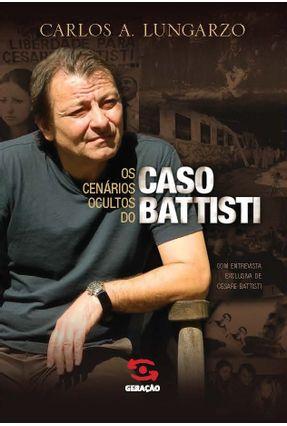 Os Cenários Ocultos do Caso Battisti - Lungarzo,Carlos A.   Nisrs.org
