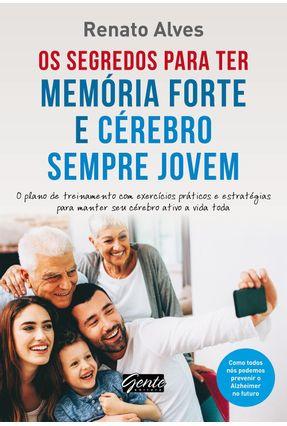 Os Segredos Para Ter Memória Forte e Cérebro Sempre Jovem - Alves,Renato pdf epub