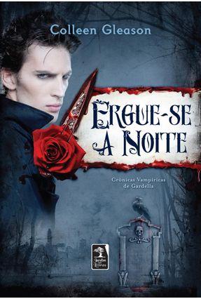 Ergue-se a Noite - Crônicas Vampirescas de Gardella - Nova Ortografia - Gleason,Colleen   Hoshan.org