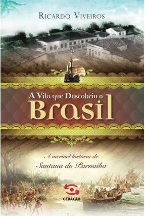 A Vila Que Descobriu o Brasil - A Incrível História de Santana de Parnaíba - Viveiros,Ricardo | Hoshan.org