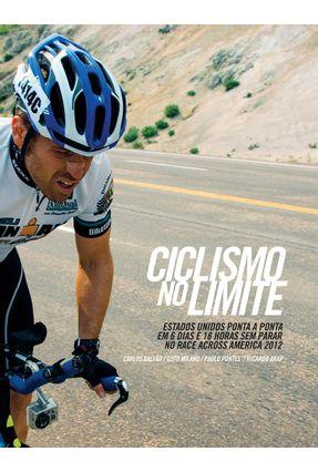Ciclismo No Limite - Estados Unidos Ponta A Ponta Em 6 Dias e 18 Horas Sem Parar No Race Across America 2012 - Pontes, Paulo Galvão,Carlos | Hoshan.org