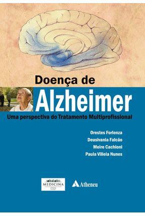 Doença de Alzheimer - Uma Perspectiva do Tratamento Multiprofissional - Forlenza,Orestes Vicente Falcão,Deusivania Cachioni,Meire   Hoshan.org