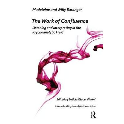 The Work Of Confluence - Listening And Working And Interpreting In The Psychoanalytic Field