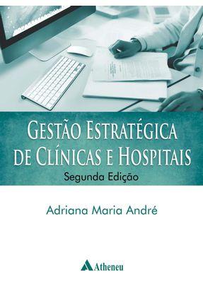 Gestão Estratégica de Clínicas e Hospitais - 2ª Ed. 2014 - André,Adriana Maria | Nisrs.org