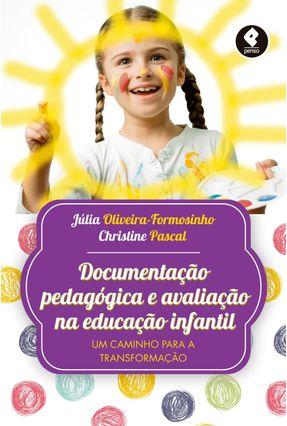 Documentação Pedagógica e Avaliação na Educação Infantil - Pascal,Christine Oliveira-formosinho,Júlia | Hoshan.org