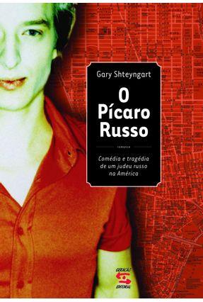 O Pícaro Russo - Shteyngart,Gary | Tagrny.org