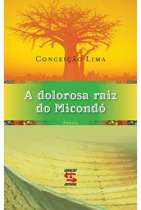 A Dolorosa Raiz do Micondó - Lima,Conceição | Nisrs.org