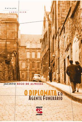 O Diplomata e o Agente Funerário - Almeida,Jacinto Rego de pdf epub