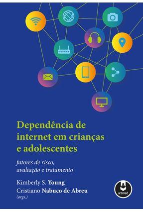 Dependência de Internet em Crianças e Adolescentes - Fatores de Risco, Avaliação e Tratamento - Artmed pdf epub