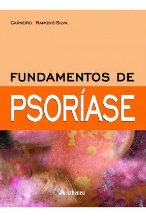 Fundamentos De Psoríase - Carneiro, Sueli Ramos-e-Silva,Marcia   Nisrs.org