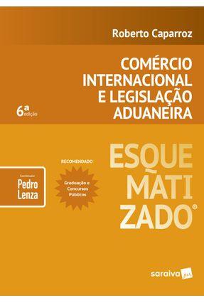 Comércio Internacional E Legislação Aduaneira Esquematizado® - 6ª Ed. 2019 - ROBERTO CAPARROZ Lenza,Pedro | Hoshan.org