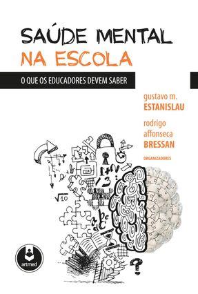 Saúde Mental na Escola - o Que Os Educadores Devem Saber - Bressan,Rodrigo Affonseca Gustavo M. Estanislau | Tagrny.org