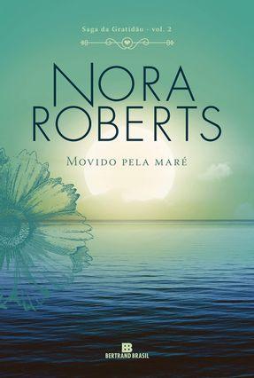 Movido Pela Maré (Vol. 2 Saga Da Gratidão) - Roberts,Nora | Tagrny.org