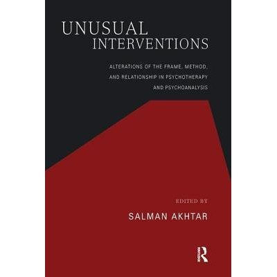 Unusual Interventions - Alterations Of The Frame, Method, And Relationship In Psychotherapy And Psychoanalysis