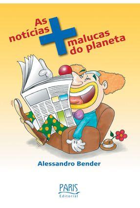 As Notícias Mais Malucas do Planeta - Bender,Alessandro pdf epub