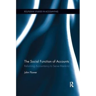 The Social Function Of Accounts - Reforming Accountancy To Serve Mankind