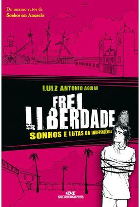 Frei Liberdade - Sonhos e Lutas da Independência - Aguiar,Luiz Antonio pdf epub