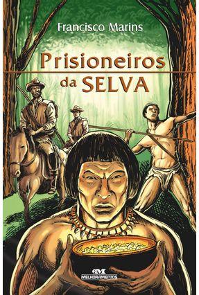 Prisioneiros da Selva - Série Roteiro dos Martírios - Marins,Francisco | Hoshan.org