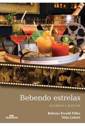 Bebendo Estrelas - Histórias e Receitas - Lebert,Nilu Ewald Filho,Rubens   Hoshan.org
