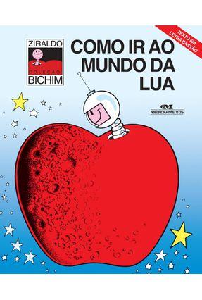 Como Ir ao Mundo da Lua - Col. Bichim - Conforme Novo Acordo Ortográfico - Ziraldo | Tagrny.org