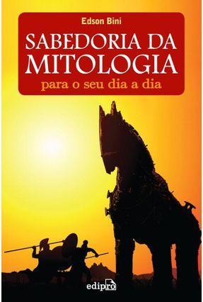 Edição antiga - Sabedoria da Mitologia - Para o seu Dia-a-dia - Bini,Edson | Hoshan.org