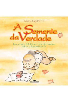 A Semente da Verdade - Um Conto Folclórico Oriental Sobre Ética e Honestidade - 5ª Ed. 2010 - Secco,Patricia Engel | Tagrny.org