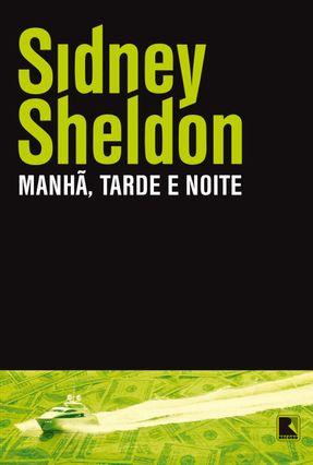 Manhã, Tarde e Noite - 23ª Ed. 2011 - Sheldon,Sidney | Nisrs.org