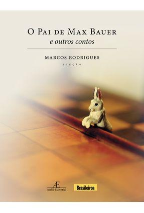 O Pai de Max Bauer e Outros Contos - Rodrigues,Marcos pdf epub