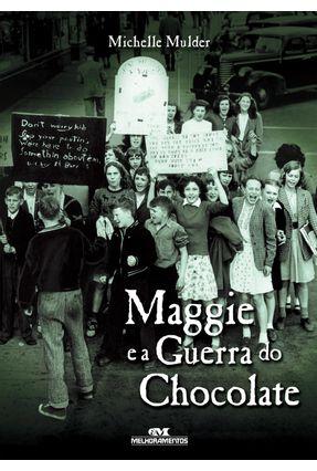 Maggie e a Guerra do Chocolate - Mulder,Michelle | Hoshan.org