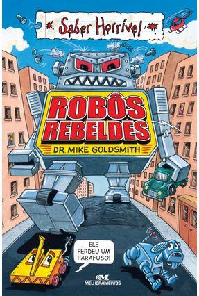 Robôs Rebeldes - 2ª Ed. 2012 - Col. Saber Horrível - Goldsmith,Mike pdf epub