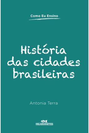 Como Eu Ensino - História Das Cidades Brasileiras - Terra,Antonia pdf epub