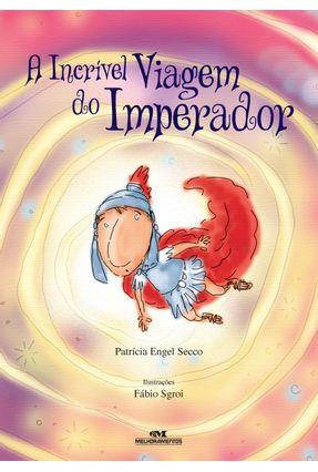 A Incrível Viagem do Imperador - Nova Ortografia - Secco,Patrícia Engel | Nisrs.org