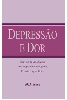 Depressão e Dor - 2ª Ed. 2012 - Santos,Danyella de Melo Figueiró,João Augusto Bertuol   Hoshan.org