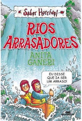 Rios Arrasadores - Col. Saber Horrível - 2ª Ed. 2013 - Ganeri,Anita   Hoshan.org