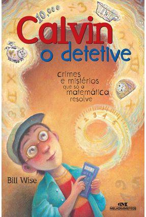 Calvin o Detetive - Crimes e Mistérios Que Só A Matemática Resolve - 2ª Ed. 2013 - Nova Ortografia - Wise,Bill | Hoshan.org
