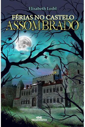 Férias No Castelo Assombrado - 2ª Ed. 2013 - Loibl,Elisabeth | Nisrs.org
