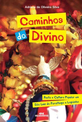 Caminhos do Divino - Festa e Cultura Popular Em São Luiz do Paraitinga e Lagoinha - Silva,Adriana de Oliveira | Hoshan.org