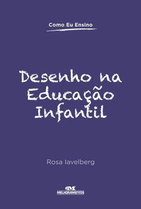 Desenho na Educação Infantil - Col. Como Eu Ensino - Iavelberg,Rosa | Tagrny.org