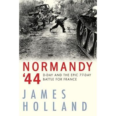 Normandy '44 - D-Day And The Epic 77-Day Battle For France