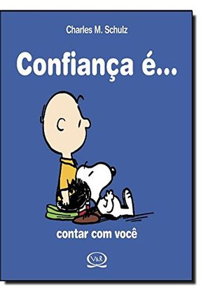 Confiança É... Contar Com Você - Schulz,Charles M.   Hoshan.org