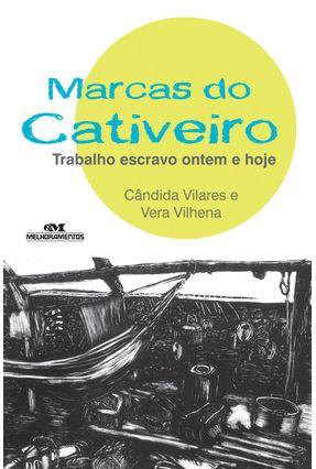 Marcas do Cativeiro - Trabalho Escravo Ontem e Hoje - Vilhena,Vera Vilares,Cândida pdf epub