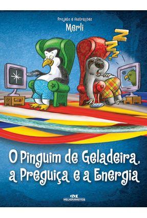 O Pinguim de Geladeira, A Preguiça e A Energia - Merli,Sergio   Nisrs.org