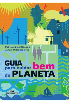 Guia Para Cuidar Bem do Planeta - Secco,Patrícia Engel Cruz,Jamile Balaguer | Hoshan.org