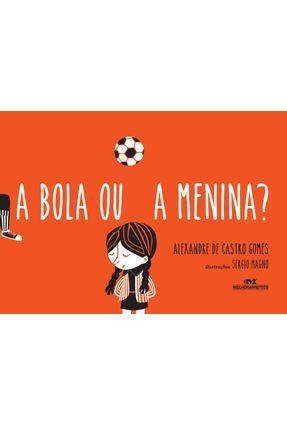 A Bola ou A Menina - Gomes,Alexandre de Castro | Hoshan.org