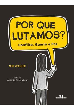 Por Que Lutamos? Conflito, Guerra e Paz - Walker,Niki | Nisrs.org